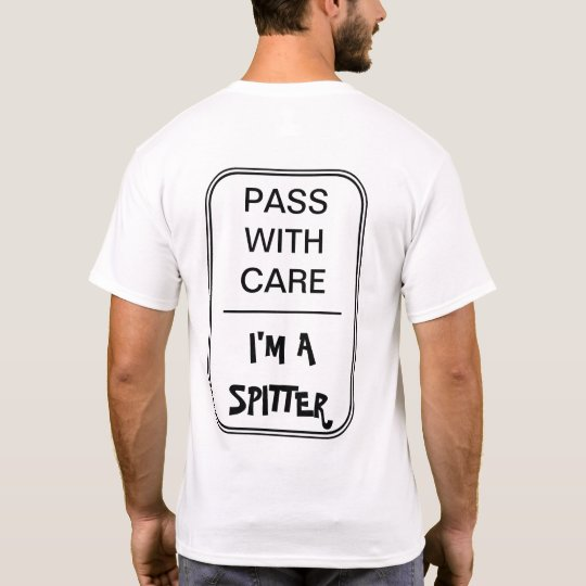 Black text: Pass with care. I'm a spitter. T-Shirt