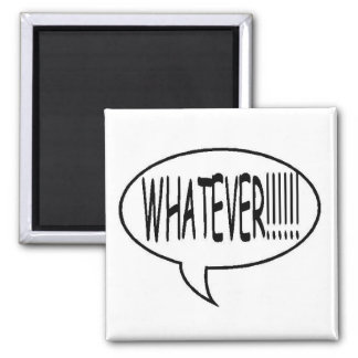 Black Whatever!!! Speech Bubble 2 Inch Square Magnet