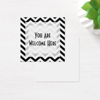 Black & White Chevron Pattern You Are Welcome Here Square Business Card
