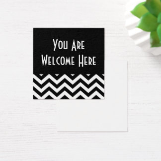 """Black & White Chevron """"You Are Welcome Here"""" Square Business Card"""