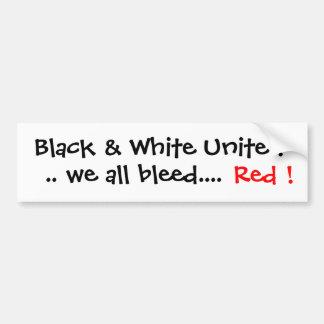 Black & White Unite  .. we all bleed....,Red ! Bumper Sticker