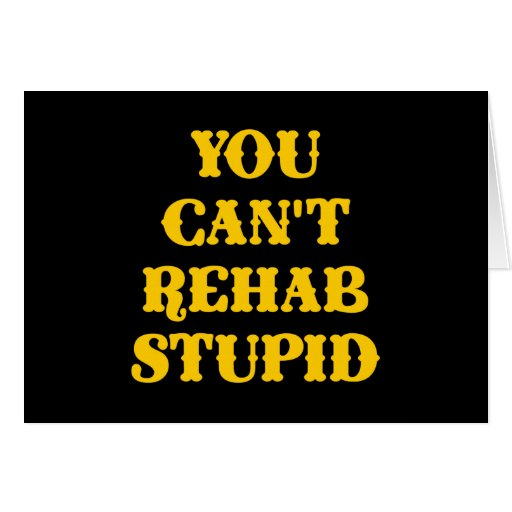 Black You Cant Rehab Stupid Greeting Card