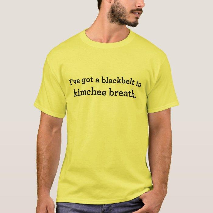 Blackbelt in Kimchee Breath T-Shirt