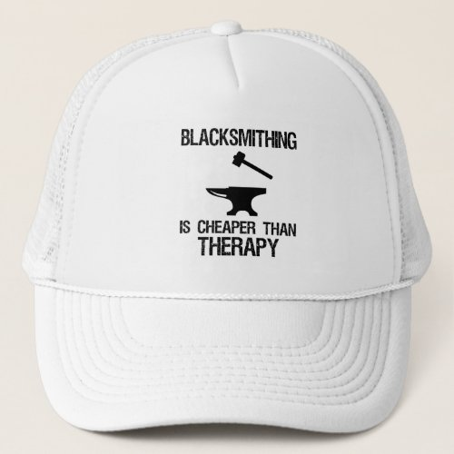 Blacksmithing Is Cheaper Than Therapy Funny Trucker Hat