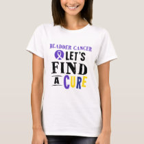 Bladder Cancer Lets Find A Cure Womens Tshirt