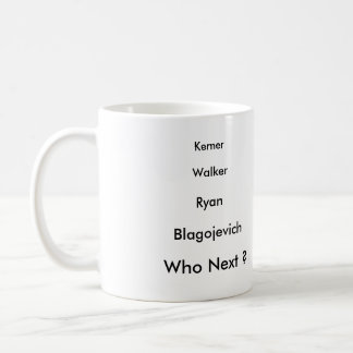 Blagojevich, Who Next ? Classic White Coffee Mug