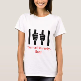 BLAGOJEVICH - Your cell is ready, Rod! Ladies T-Shirt