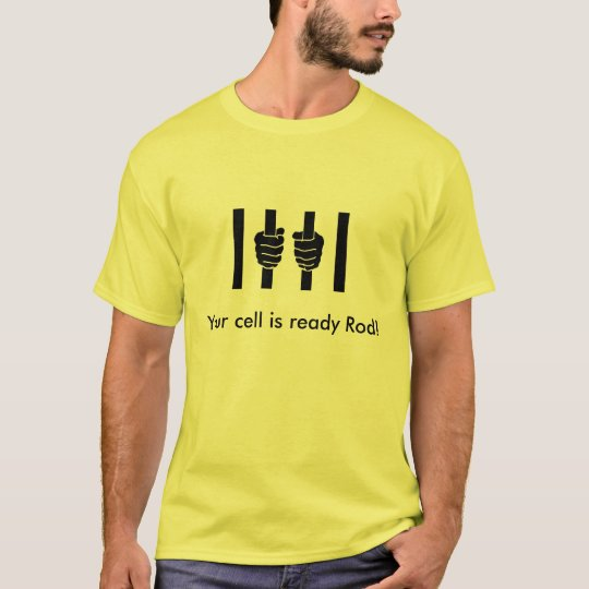 Blagojevich - Your cell is ready, Rod T- Shirt