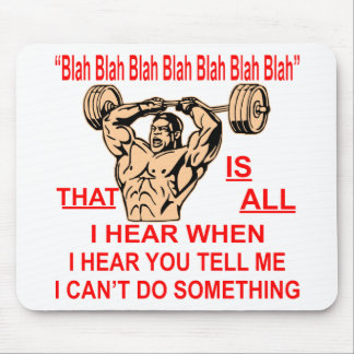 Blah Bla Is All I Hear When You Tell Me I Can't Mouse Pad