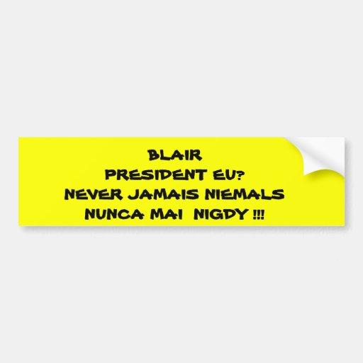 BLAIR  NOT FOR EU!                         ... BUMPER STICKERS
