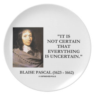 Blaise Pascal Not Certain Everything Is Uncertain Melamine Plate