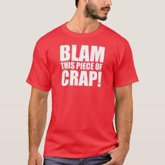 Blam this piece of crap! T-Shirt