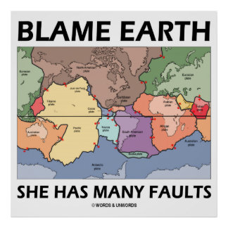 Blame Earth She Has Many Faults (Plate Tectonics) Posters