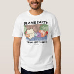 Blame Earth She Has Many Faults T-Shirt