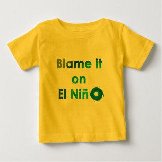 Blame El Nino Baby T-Shirt