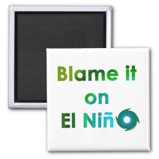 Blame El Nino Magnets