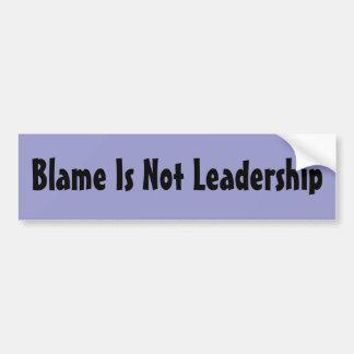 Blame Is Not Leadership Bumper Stickers