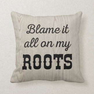 Blame it All on My Roots Throw Pillow