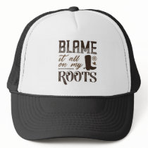 Blame It All On My Roots Trucker Hat