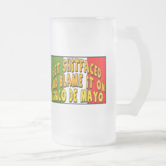 Blame It On Cinco de Mayo T-shirts and Gifts 16 Oz Frosted Glass Beer Mug