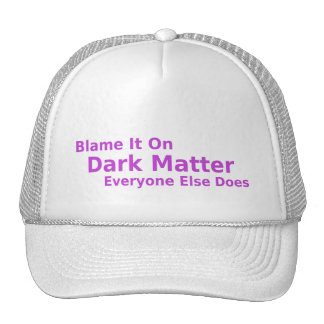 Blame It On Dark Matter Cap