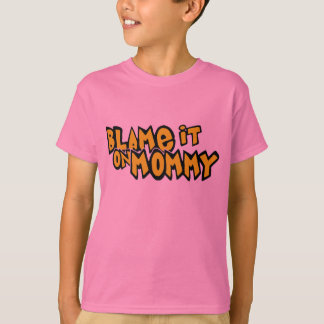 Blame It On Mommy T-Shirt