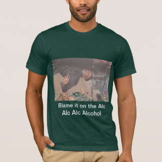 Blame it on the Alcohol T Shirt