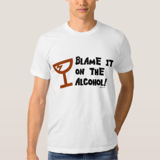 Blame it on the Alcohol. T-Shirt