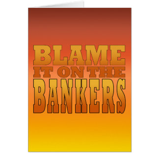 Blame it on the Bankers Anti Banks Pro Worker Card
