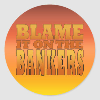 Blame it on the Bankers Anti Banks Pro Worker Classic Round Sticker