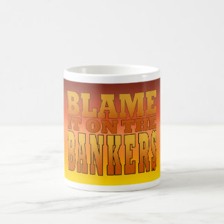 Blame it on the Bankers Anti Banks Pro Worker Coffee Mug