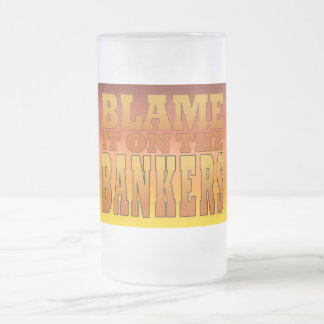 Blame it on the Bankers Anti Banks Pro Worker Frosted Glass Beer Mug