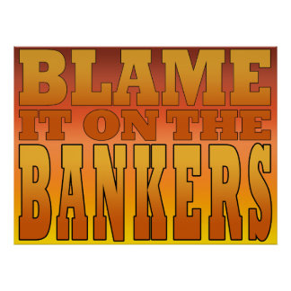 Blame it on the Bankers Anti Banks Pro Worker Poster