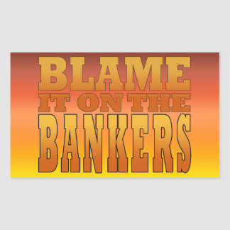 Blame it on the Bankers Anti Banks Pro Worker Rectangular Sticker