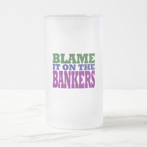 Blame it on the Bankers (financial crisis) 16 Oz Frosted Glass Beer Mug