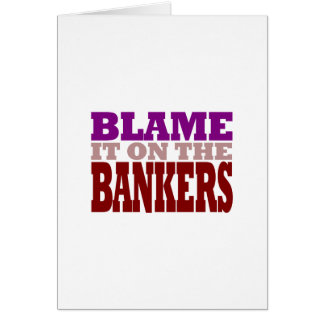 Blame it on the Bankers (financial crisis) Card