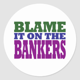 Blame it on the Bankers (financial crisis) Classic Round Sticker