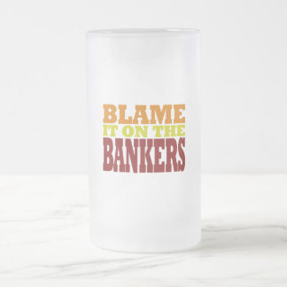 Blame it on the Bankers (financial crisis) Frosted Glass Beer Mug