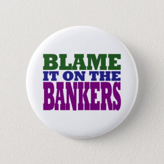 Blame it on the Bankers (financial crisis) Pinback Button