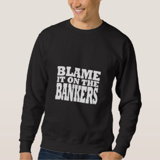 Blame it on the Bankers (financial crisis) Sweatshirt