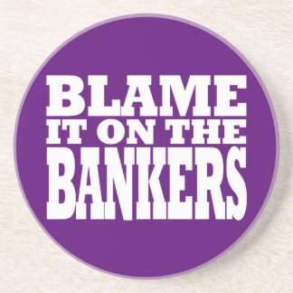 Blame it on the Bankers (Funny Financial Crisis) Drink Coaster