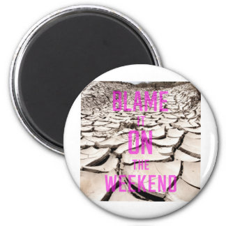 Blame it on the Weekend Magnet