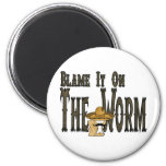 Blame It On The Worm Fridge Magnet