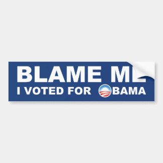 Blame Me, I Voted For Obama Bumper Sticker