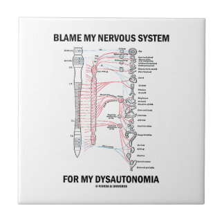 Blame My Nervous System For My Dysautonomia Ceramic Tile