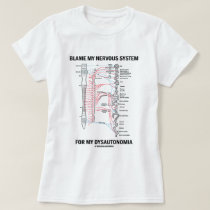 Blame My Nervous System For My Dysautonomia T-Shirt