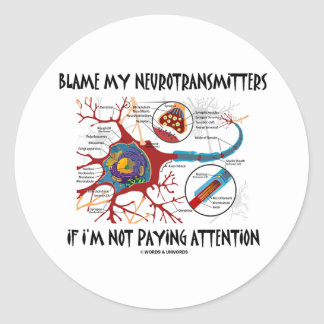 Blame My Neurotransmitters If Not Paying Attention Classic Round Sticker