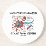 Blame My Neurotransmitters If Not Paying Attention Drink Coaster