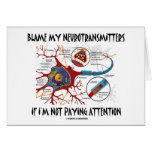 Blame My Neurotransmitters If Not Paying Attention Greeting Card