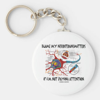 Blame My Neurotransmitters If Not Paying Attention Key Chains